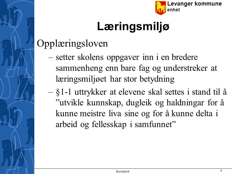 Levanger kommune enhet Læringsmiljø Opplæringsloven –setter skolens oppgaver inn i en bredere sammenheng enn bare fag og understreker at læringsmiljøe