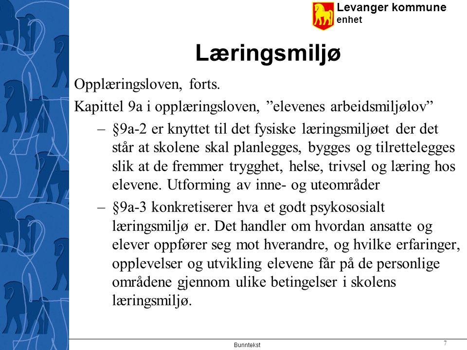 """Levanger kommune enhet Læringsmiljø Opplæringsloven, forts. Kapittel 9a i opplæringsloven, """"elevenes arbeidsmiljølov"""" –§9a-2 er knyttet til det fysisk"""