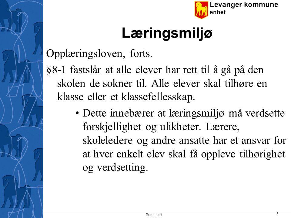 Levanger kommune enhet Læringsmiljø Opplæringsloven, forts. §8-1 fastslår at alle elever har rett til å gå på den skolen de sokner til. Alle elever sk