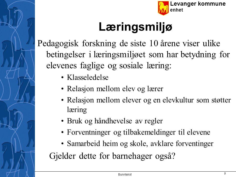Levanger kommune enhet Læringsmiljø Pedagogisk forskning de siste 10 årene viser ulike betingelser i læringsmiljøet som har betydning for elevenes fag
