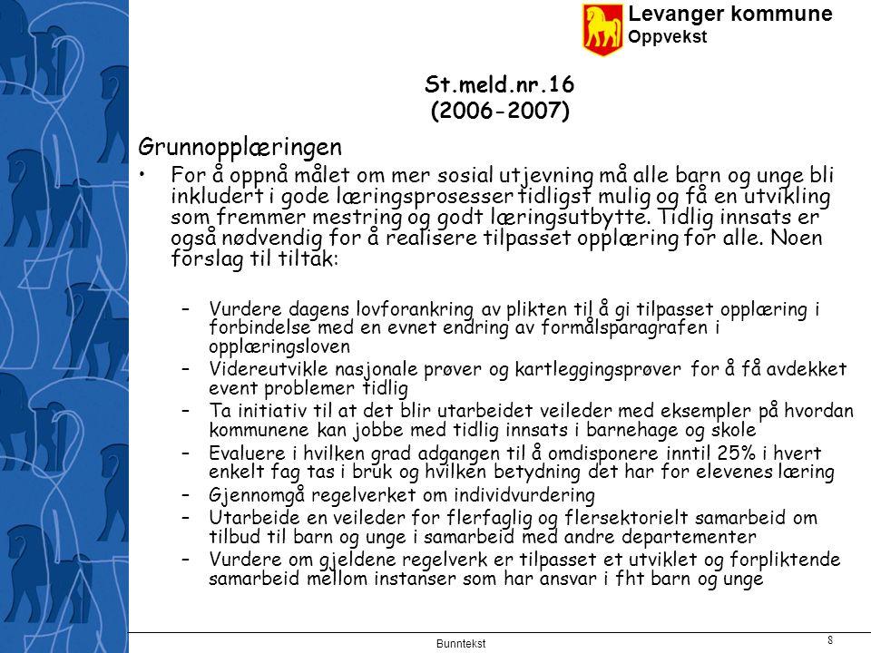 Levanger kommune Oppvekst Bunntekst 9 St.meld.nr.16 (2006-2007) Grunnopplæringen, forts.