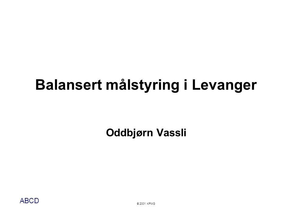 ABCD © 2001 KPMG Balansert målstyring i Levanger Oddbjørn Vassli