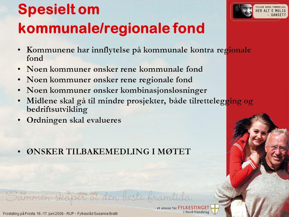 Frostating på Frosta 16.-17. juni 2008 - RUP - Fylkesråd Susanne Bratli Spesielt om kommunale/regionale fond Kommunene har innflytelse på kommunale ko