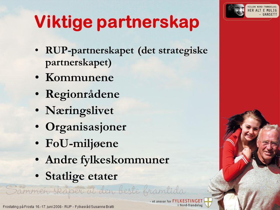 Frostating på Frosta 16.-17. juni 2008 - RUP - Fylkesråd Susanne Bratli Viktige partnerskap RUP-partnerskapet (det strategiske partnerskapet) Kommunen