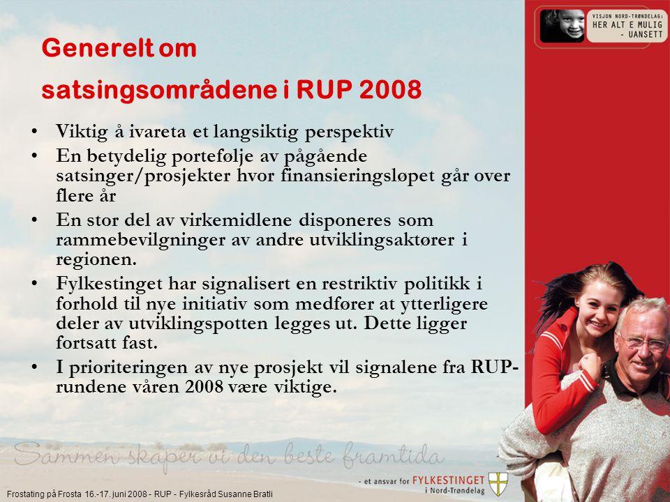 Frostating på Frosta 16.-17. juni 2008 - RUP - Fylkesråd Susanne Bratli Generelt om satsingsområdene i RUP 2008 Viktig å ivareta et langsiktig perspek