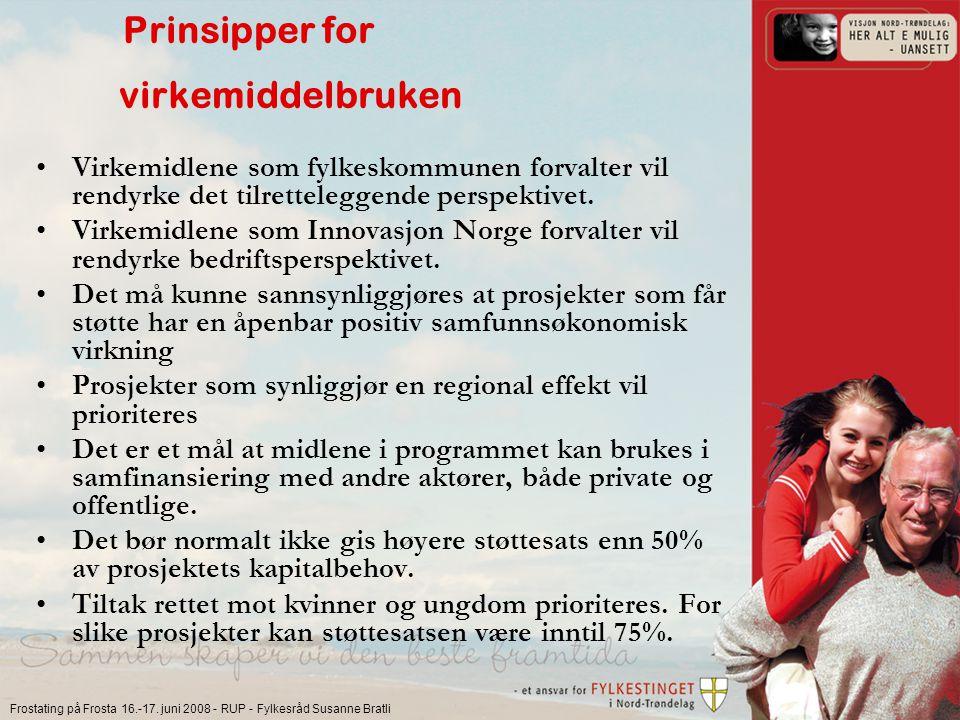 Frostating på Frosta 16.-17. juni 2008 - RUP - Fylkesråd Susanne Bratli Prinsipper for virkemiddelbruken Virkemidlene som fylkeskommunen forvalter vil