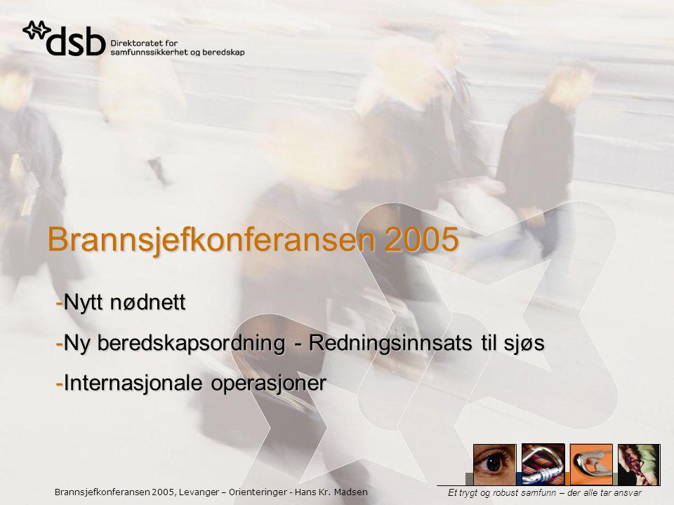 Et trygt og robust samfunn – der alle tar ansvar Brannsjefkonferansen 2005, Levanger – Orienteringer - Hans Kr.