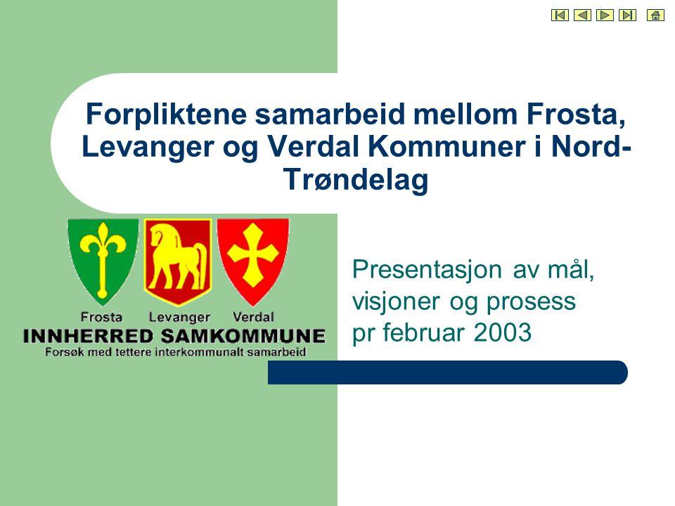 Forpliktene samarbeid mellom Frosta, Levanger og Verdal Kommuner i Nord- Trøndelag Presentasjon av mål, visjoner og prosess pr februar 2003