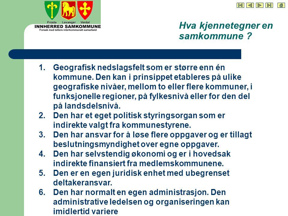 Hva kjennetegner en samkommune . 1.Geografisk nedslagsfelt som er større enn én kommune.