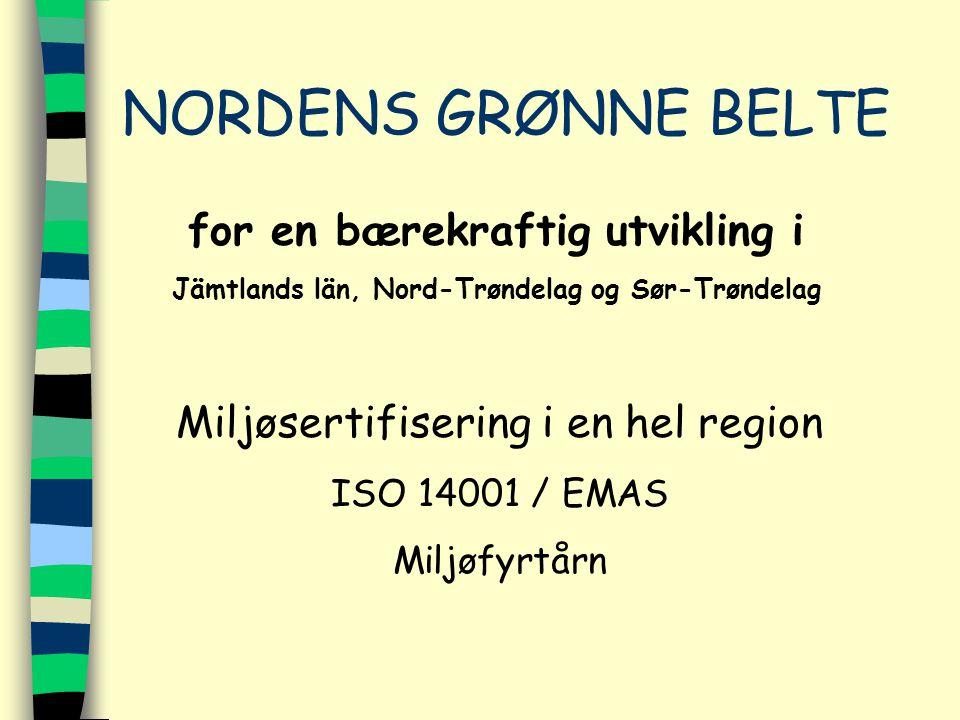 NORDENS GRØNNE BELTE for en bærekraftig utvikling i Jämtlands län, Nord-Trøndelag og Sør-Trøndelag Miljøsertifisering i en hel region ISO 14001 / EMAS Miljøfyrtårn