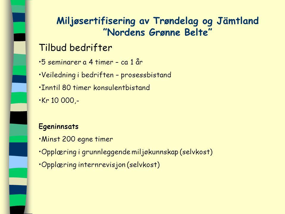 """Miljøsertifisering av Trøndelag og Jämtland """"Nordens Grønne Belte"""" Tilbud bedrifter 5 seminarer a 4 timer – ca 1 år Veiledning i bedriften – prosessbi"""