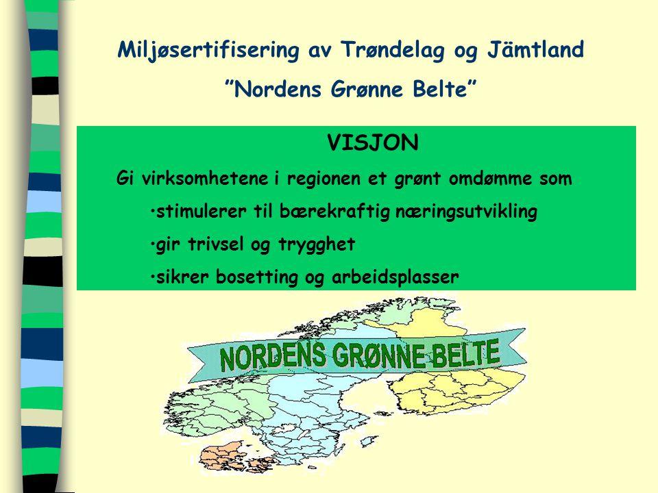 VISJON Gi virksomhetene i regionen et grønt omdømme som stimulerer til bærekraftig næringsutvikling gir trivsel og trygghet sikrer bosetting og arbeidsplasser Miljøsertifisering av Trøndelag og Jämtland Nordens Grønne Belte