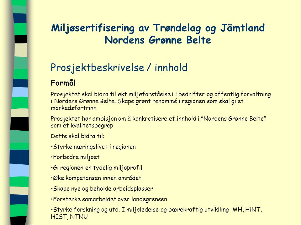 Miljøsertifisering av Trøndelag og Jämtland Nordens Grønne Belte Prosjektbeskrivelse / innhold Formål Prosjektet skal bidra til økt miljøforståelse i i bedrifter og offentlig forvaltning i Nordens Grønne Belte.