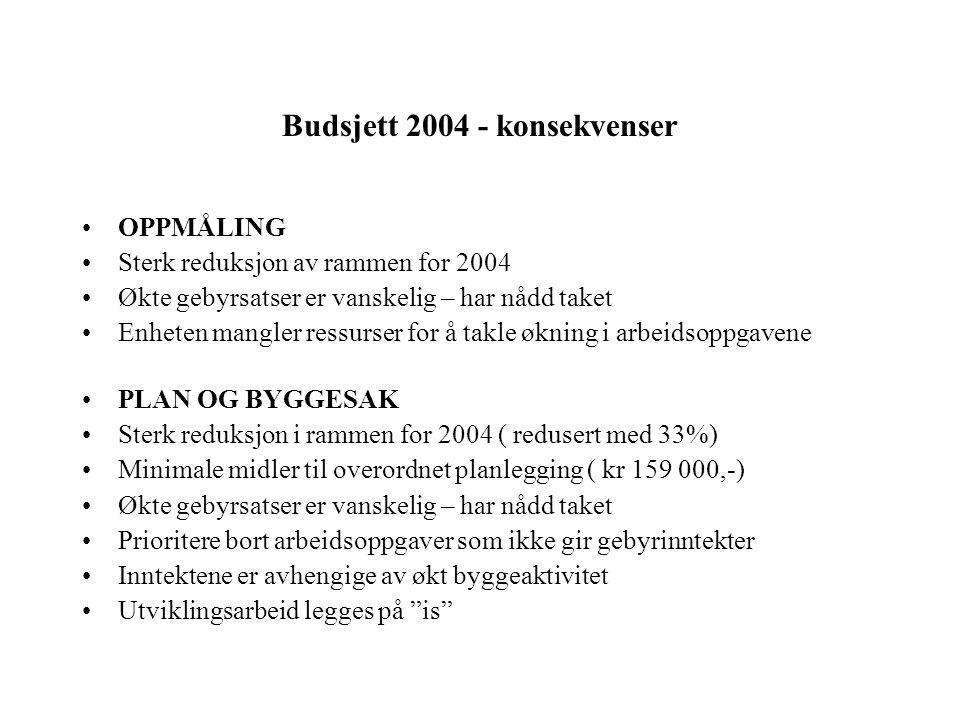 Budsjett 2004 - konsekvenser OPPMÅLING Sterk reduksjon av rammen for 2004 Økte gebyrsatser er vanskelig – har nådd taket Enheten mangler ressurser for