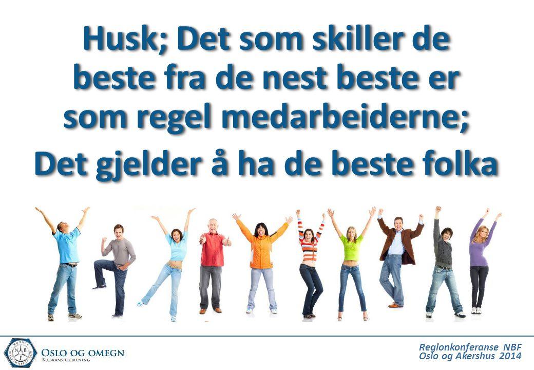 Regionkonferanse NBF Oslo og Akershus 2014 Husk; Det som skiller de beste fra de nest beste er som regel medarbeiderne; Det gjelder å ha de beste folk