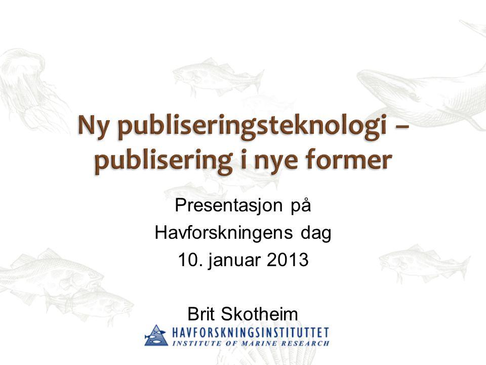 Presentasjon på Havforskningens dag 10. januar 2013 Brit Skotheim