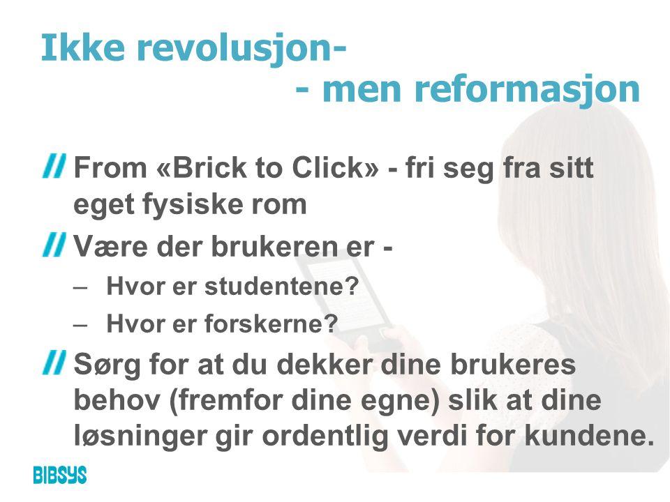 Ikke revolusjon- From «Brick to Click» - fri seg fra sitt eget fysiske rom Være der brukeren er - –Hvor er studentene.