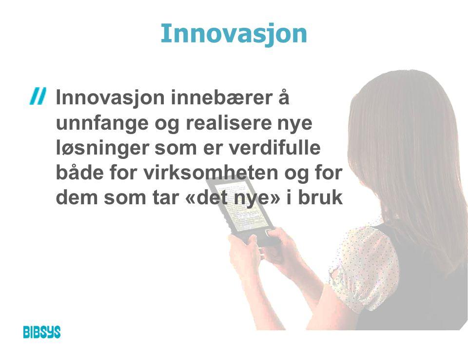 Innovasjon Innovasjon innebærer å unnfange og realisere nye løsninger som er verdifulle både for virksomheten og for dem som tar «det nye» i bruk