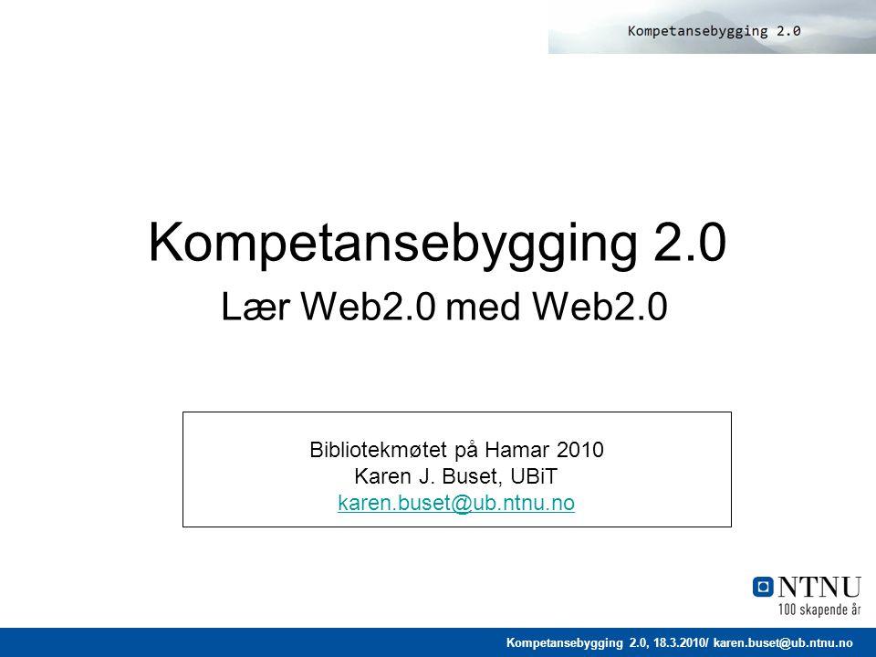 Kompetansebygging 2.0, 18.3.2010/ karen.buset@ub.ntnu.no KB 2.0 Opplegg Verktøy Oppgaver og aktiviteter Resultat
