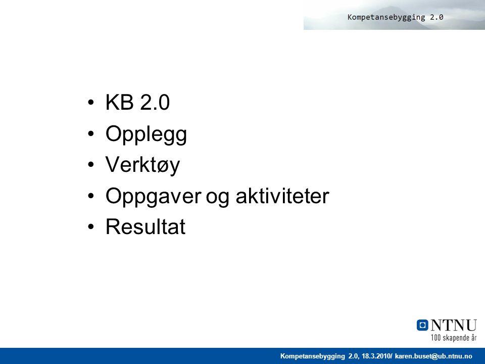 Kompetansebygging 2.0, 18.3.2010/ karen.buset@ub.ntnu.no Resultat: prosessen Individuell og gruppeevaluering Deltakerne har lært –hva mente deltakerne.