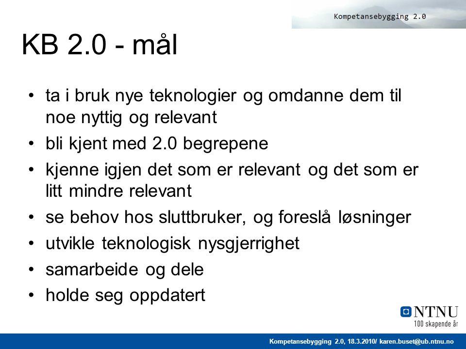 Kompetansebygging 2.0, 18.3.2010/ karen.buset@ub.ntnu.no...