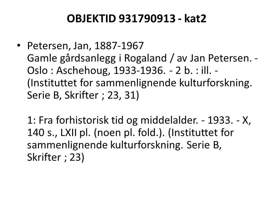 OBJEKTID 931790913 - kat2 Petersen, Jan, 1887-1967 Gamle gårdsanlegg i Rogaland / av Jan Petersen. - Oslo : Aschehoug, 1933-1936. - 2 b. : ill. - (Ins