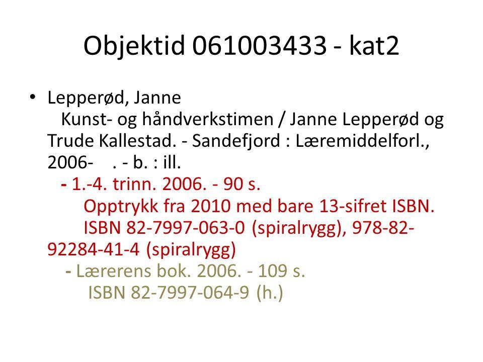 Objektid 061003433 - kat2 Lepperød, Janne Kunst- og håndverkstimen / Janne Lepperød og Trude Kallestad. - Sandefjord : Læremiddelforl., 2006-. - b. :