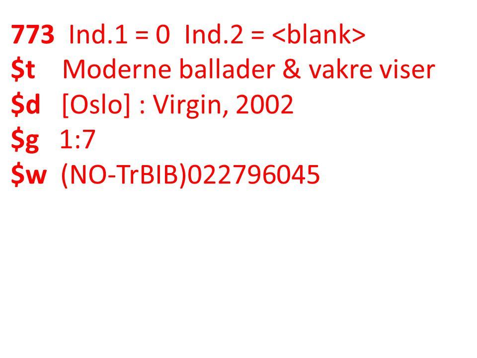 773 Ind.1 = 0 Ind.2 = $t Moderne ballader & vakre viser $d [Oslo] : Virgin, 2002 $g 1:7 $w (NO-TrBIB)022796045