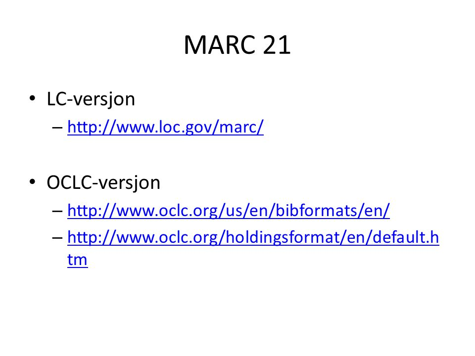 Konverteringstabeller http://www.bibsys.no/files/out/oclc/BIBSYSMAR C-MARC21-conversion-bibliographic.xls http://www.bibsys.no/files/out/oclc/BIBSYSMAR C-MARC21-conversion-bibliographic.xls http://www.bibsys.no/files/out/oclc/authorities/ BIBSYSMARCAUTconversion_toMARC21AUT.xls http://www.bibsys.no/files/out/oclc/authorities/ BIBSYSMARCAUTconversion_toMARC21AUT.xls http://www.bibsys.no/files/out/oclc/Holdings/BI BSYSMARC-MARC21-Conversion-Holdings.xls http://www.bibsys.no/files/out/oclc/Holdings/BI BSYSMARC-MARC21-Conversion-Holdings.xls
