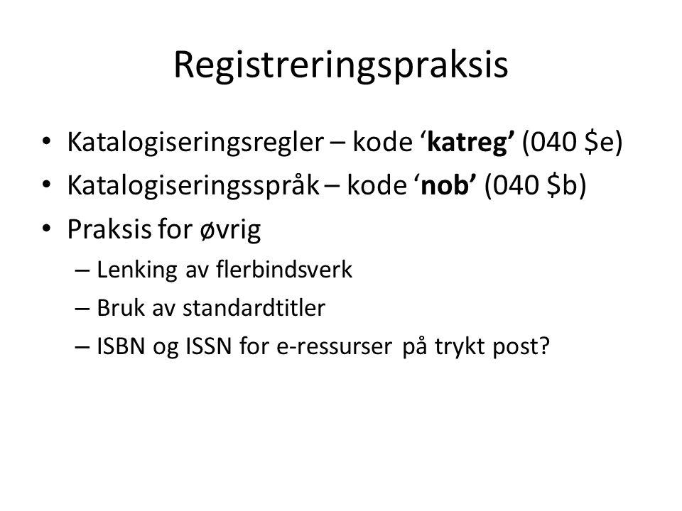 Registreringspraksis Katalogiseringsregler – kode 'katreg' (040 $e) Katalogiseringsspråk – kode 'nob' (040 $b) Praksis for øvrig – Lenking av flerbind