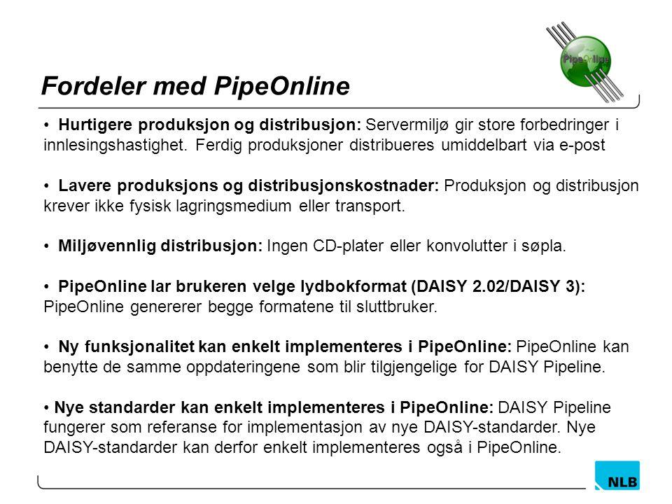 Fordeler med PipeOnline Hurtigere produksjon og distribusjon: Servermiljø gir store forbedringer i innlesingshastighet. Ferdig produksjoner distribuer