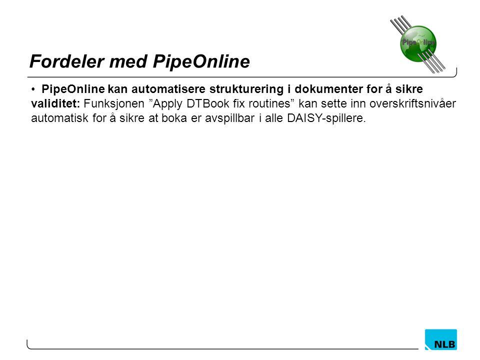 """Fordeler med PipeOnline PipeOnline kan automatisere strukturering i dokumenter for å sikre validitet: Funksjonen """"Apply DTBook fix routines"""" kan sette"""