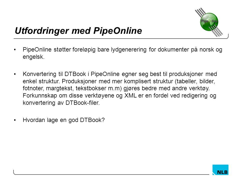 Utfordringer med PipeOnline PipeOnline støtter foreløpig bare lydgenerering for dokumenter på norsk og engelsk. Konvertering til DTBook i PipeOnline e