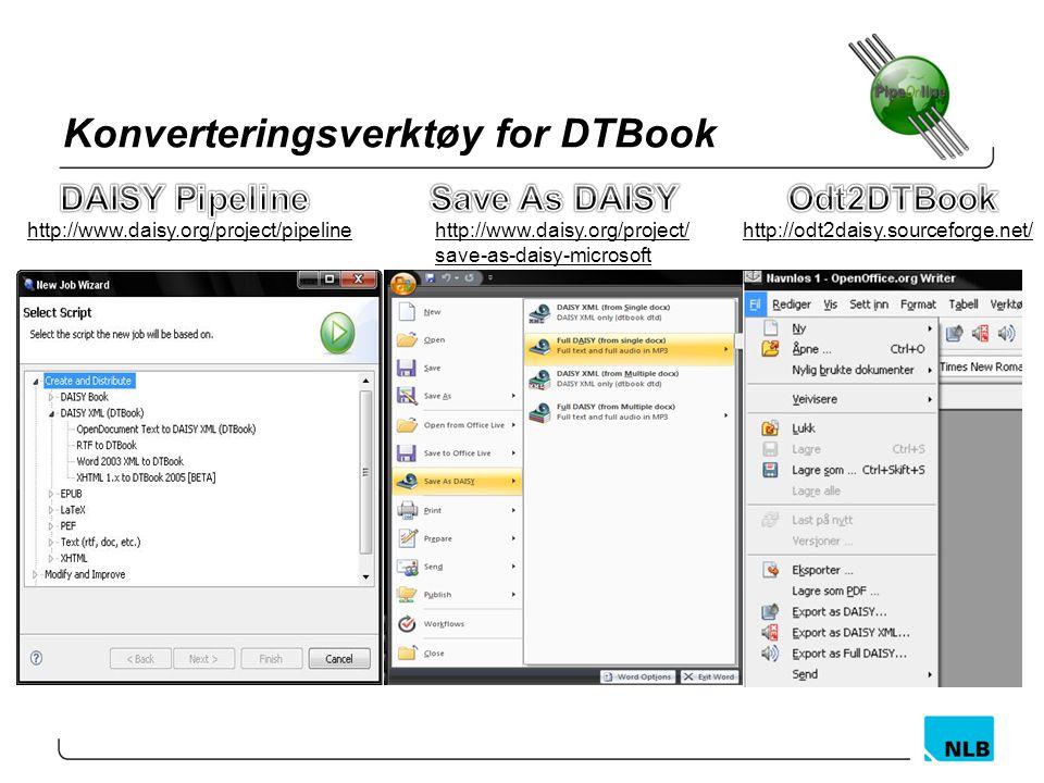 Konverteringsverktøy for DTBook http://www.daisy.org/project/pipelinehttp://www.daisy.org/project/ save-as-daisy-microsoft http://odt2daisy.sourceforg