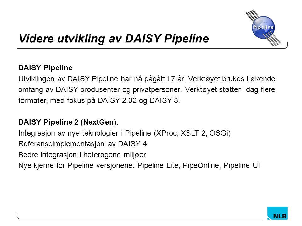 Videre utvikling av DAISY Pipeline DAISY Pipeline Utviklingen av DAISY Pipeline har nå pågått i 7 år. Verktøyet brukes i økende omfang av DAISY-produs