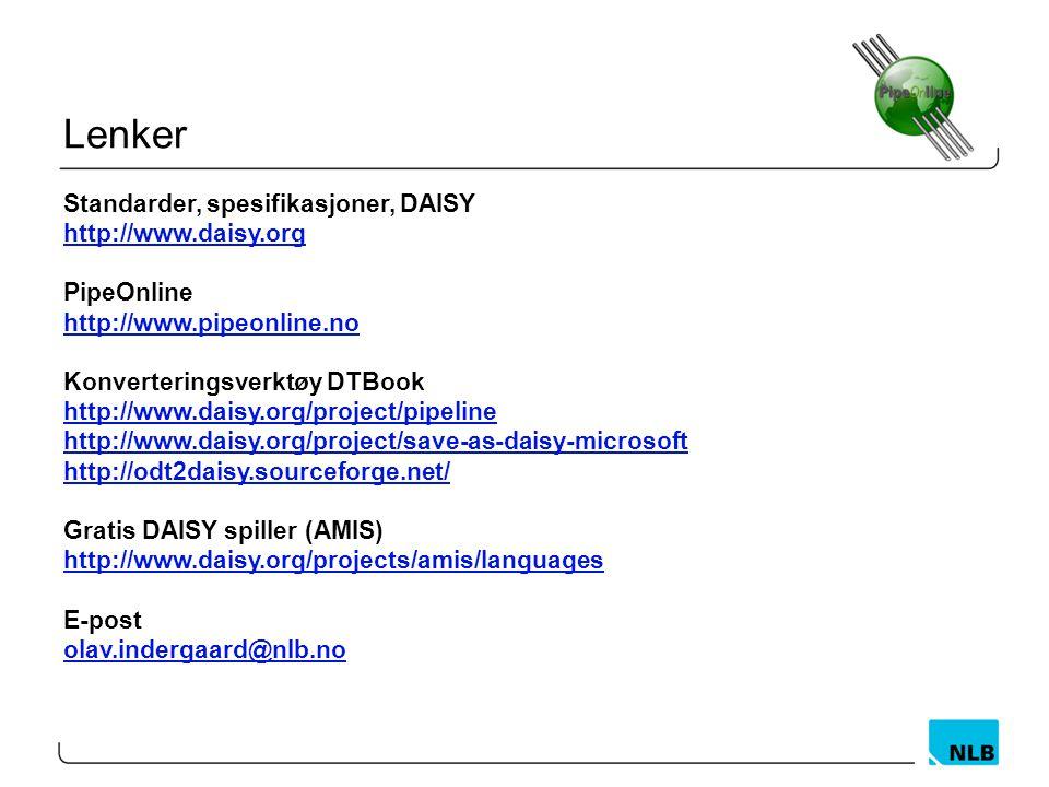 Lenker Standarder, spesifikasjoner, DAISY http://www.daisy.org PipeOnline http://www.pipeonline.no Konverteringsverktøy DTBook http://www.daisy.org/pr