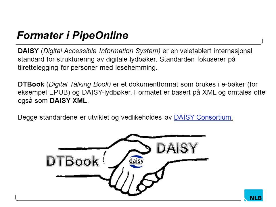 Formater i PipeOnline DAISY (Digital Accessible Information System) er en veletablert internasjonal standard for strukturering av digitale lydbøker. S