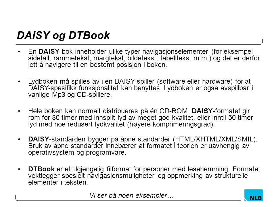 DAISY og DTBook En DAISY-bok inneholder ulike typer navigasjonselementer (for eksempel sidetall, rammetekst, margtekst, bildetekst, tabelltekst m.m.)