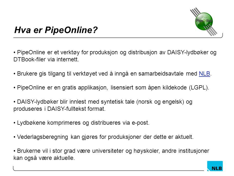 Hva er PipeOnline? PipeOnline er et verktøy for produksjon og distribusjon av DAISY-lydbøker og DTBook-filer via internett. Brukere gis tilgang til ve