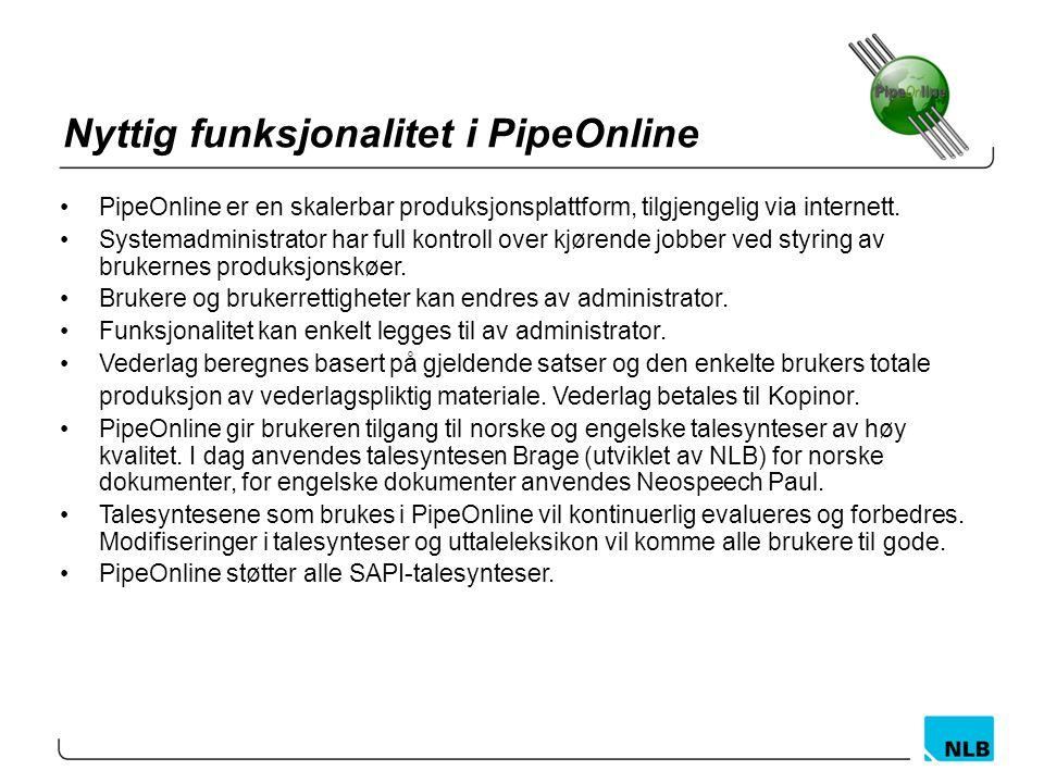 Nyttig funksjonalitet i PipeOnline PipeOnline er en skalerbar produksjonsplattform, tilgjengelig via internett. Systemadministrator har full kontroll