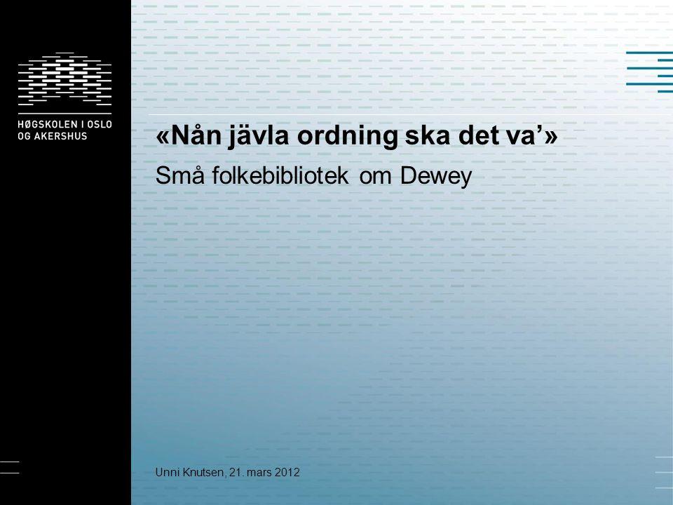 «Nån jävla ordning ska det va'» Små folkebibliotek om Dewey Unni Knutsen, 21. mars 2012