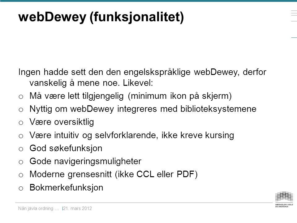 webDewey (funksjonalitet) Ingen hadde sett den den engelskspråklige webDewey, derfor vanskelig å mene noe. Likevel: o Må være lett tilgjengelig (minim