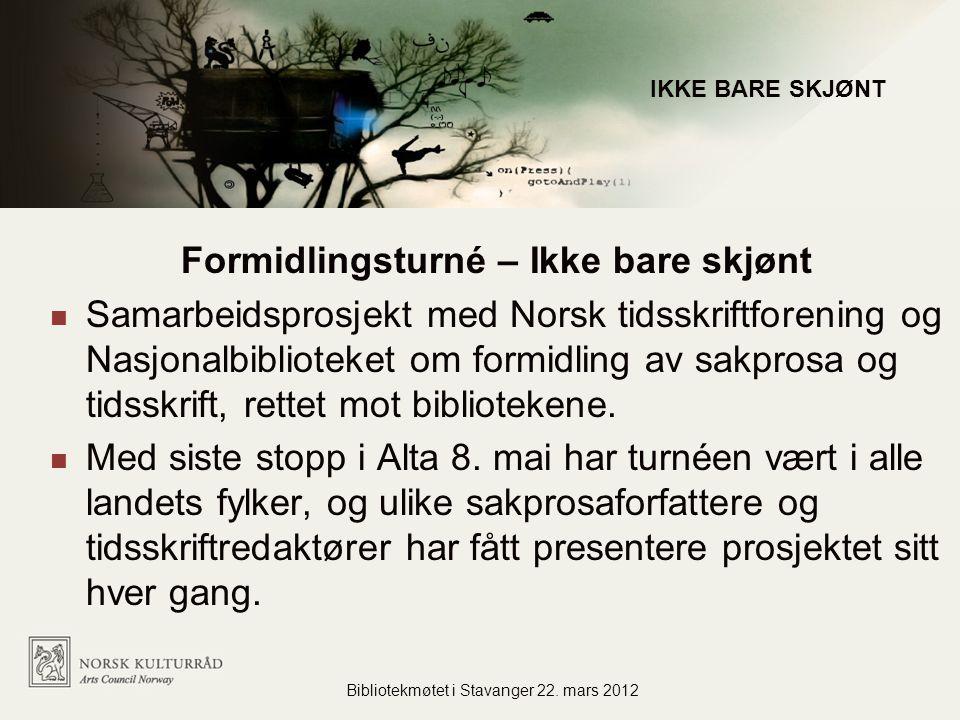 Formidlingsturné – Ikke bare skjønt Samarbeidsprosjekt med Norsk tidsskriftforening og Nasjonalbiblioteket om formidling av sakprosa og tidsskrift, rettet mot bibliotekene.