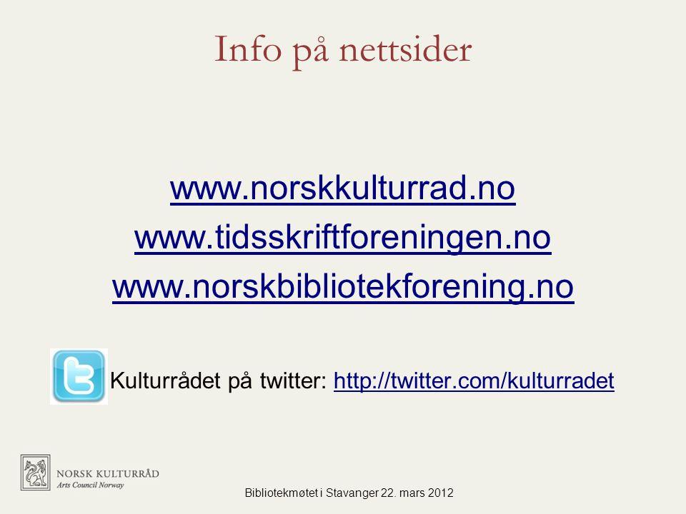 Info på nettsider www.norskkulturrad.no www.tidsskriftforeningen.no www.norskbibliotekforening.no Kulturrådet på twitter: http://twitter.com/kulturradethttp://twitter.com/kulturradet Bibliotekmøtet i Stavanger 22.