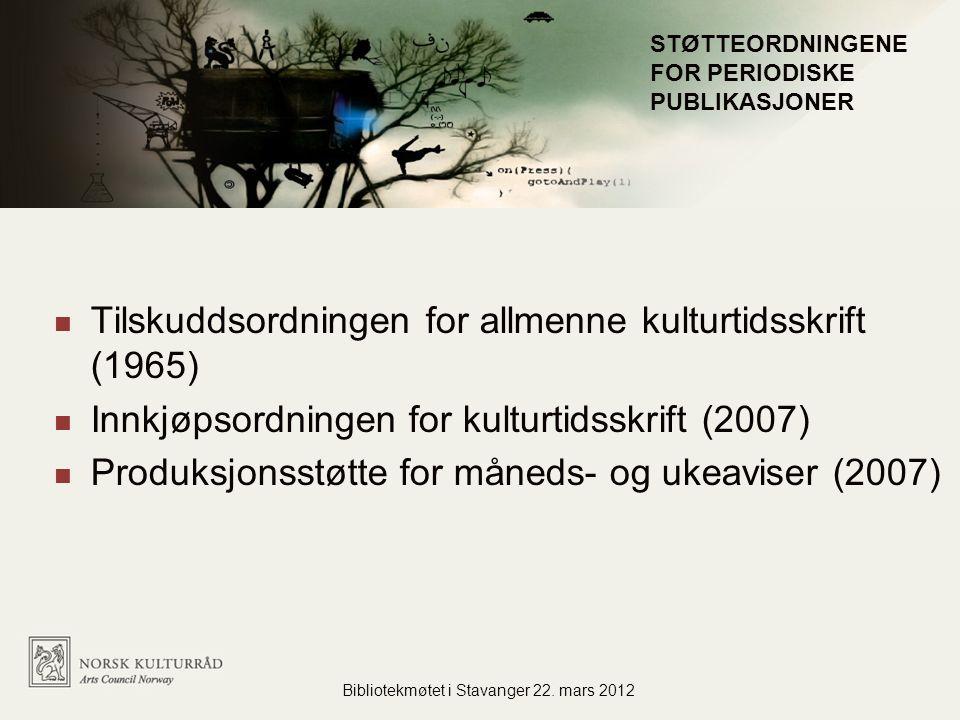 Administrasjon for flere virksomheter Tilskuddsordningen for allmenne kulturtidsskrift (1965) Innkjøpsordningen for kulturtidsskrift (2007) Produksjonsstøtte for måneds- og ukeaviser (2007) Bibliotekmøtet i Stavanger 22.