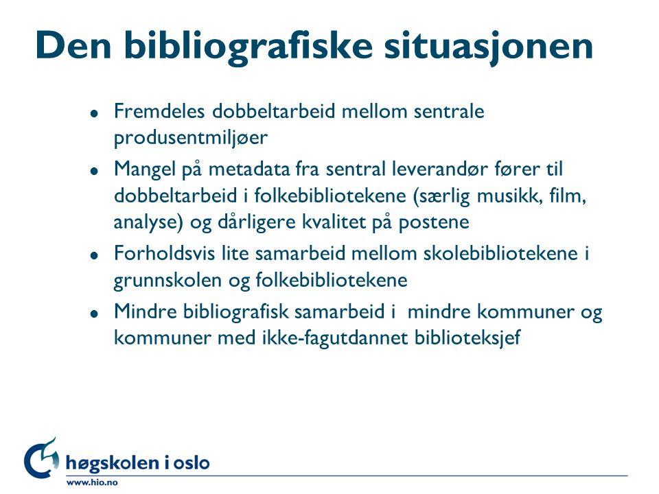 Den bibliografiske situasjonen l Større folkebibliotek abonnerer på data fra sentral leverandør (BS, DnBB) l I folkebibliotek i mindre kommuner (<10 000) har 68 % abonnement på data som hovedstrategi l 57% av ikke-abonnentene anga pris som grunn l Mindre folkebibliotek importerer mest fra andre bibliotek, men modifiserer minst