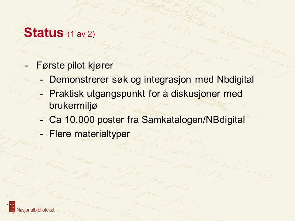 Status (1 av 2) -Første pilot kjører -Demonstrerer søk og integrasjon med Nbdigital -Praktisk utgangspunkt for å diskusjoner med brukermiljø -Ca 10.00