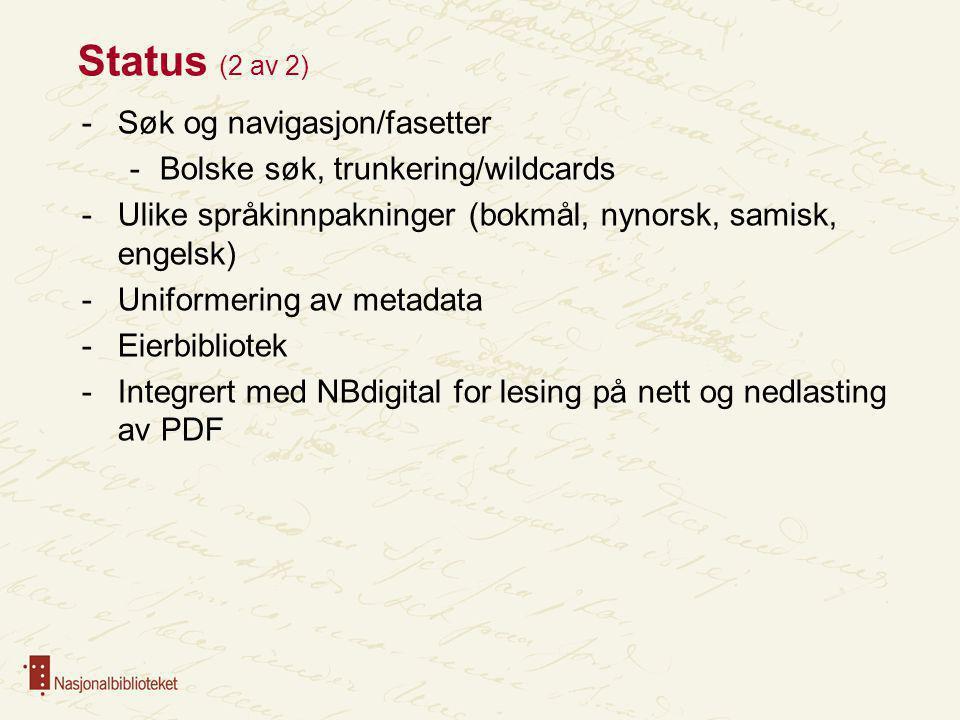 Status (2 av 2) -Søk og navigasjon/fasetter -Bolske søk, trunkering/wildcards -Ulike språkinnpakninger (bokmål, nynorsk, samisk, engelsk) -Uniformerin