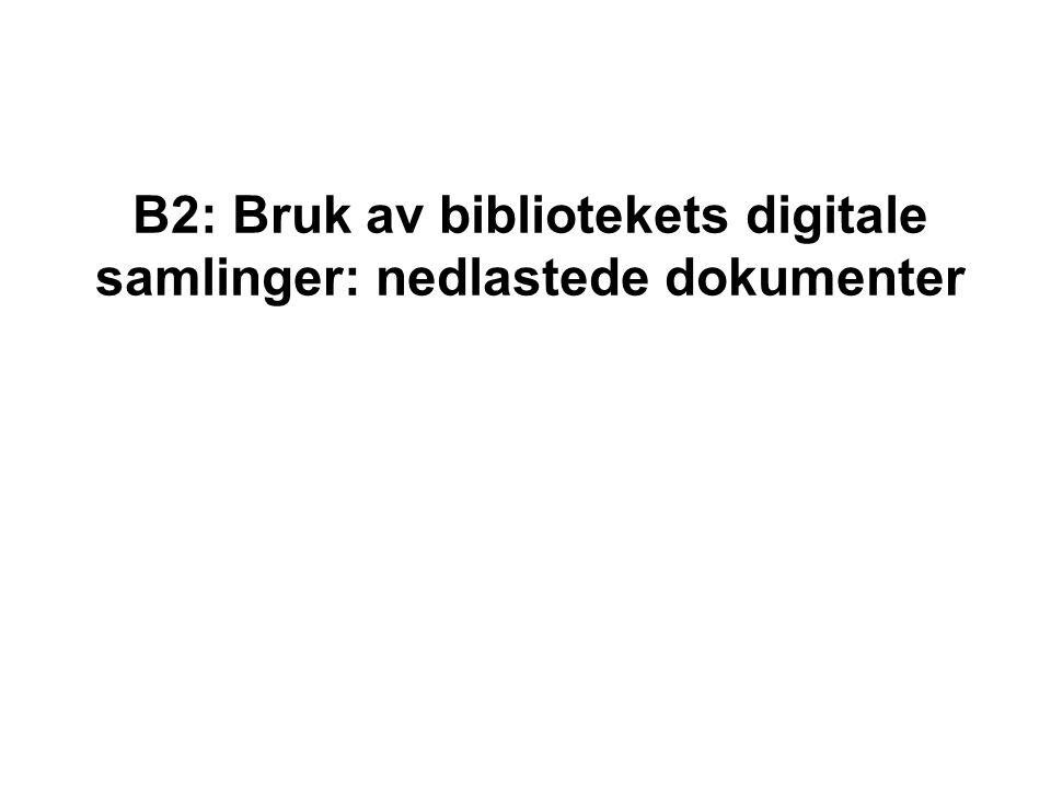 B2: Bruk av bibliotekets digitale samlinger: nedlastede dokumenter