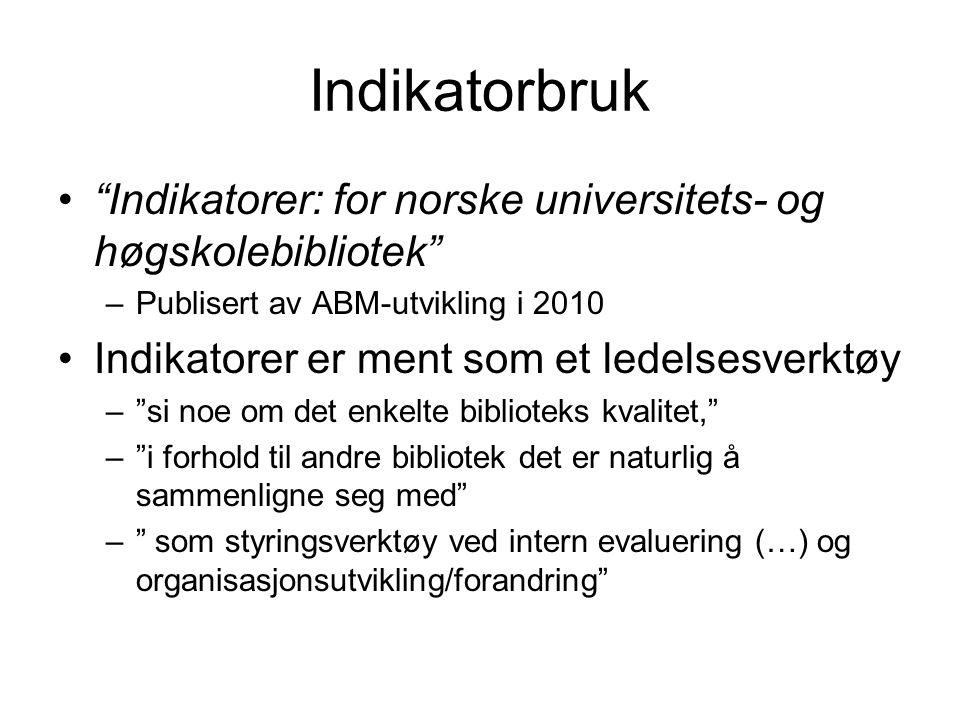 """Indikatorbruk """"Indikatorer: for norske universitets- og høgskolebibliotek"""" –Publisert av ABM-utvikling i 2010 Indikatorer er ment som et ledelsesverkt"""